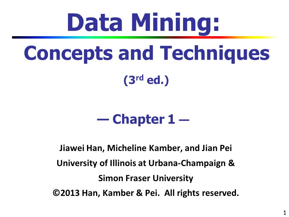 Data Mining: Concepts and Techniques (3rd ed.) — Chapter 1 —