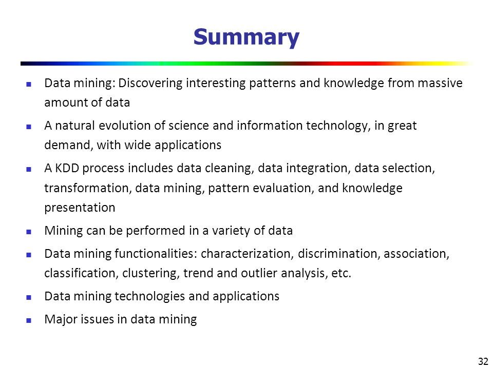 Summary Data mining: Discovering interesting patterns and knowledge from massive amount of data.