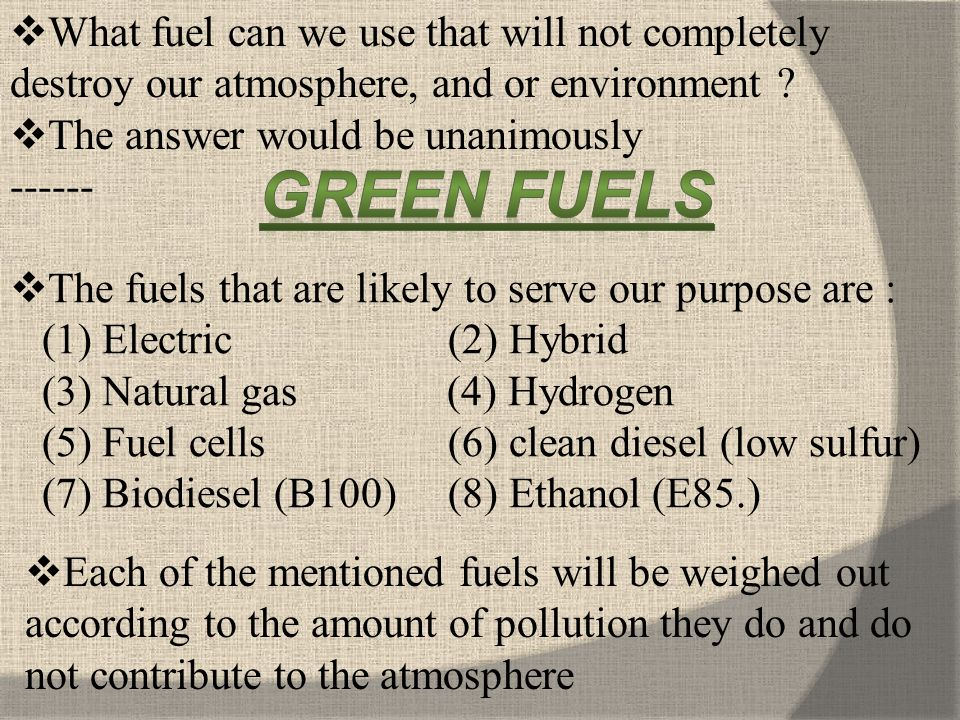 What fuel can we use that will not completely destroy our atmosphere, and or environment