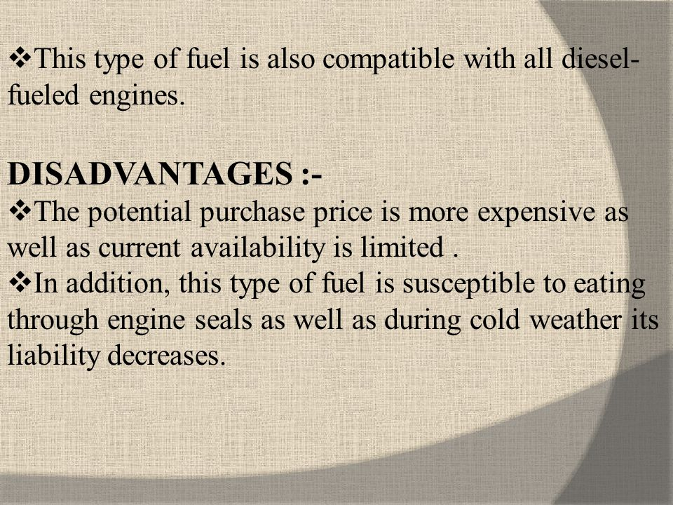 This type of fuel is also compatible with all diesel-fueled engines.