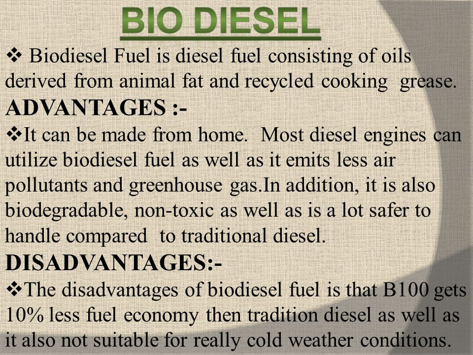 Biodiesel Fuel is diesel fuel consisting of oils derived from animal fat and recycled cooking grease. ADVANTAGES :-