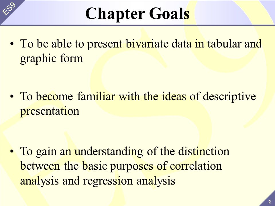 Chapter Goals To be able to present bivariate data in tabular and graphic form. To become familiar with the ideas of descriptive presentation.