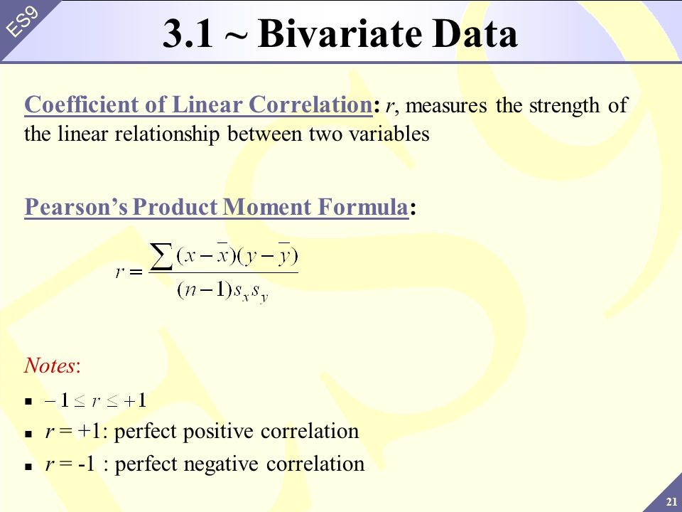3.1 ~ Bivariate Data Coefficient of Linear Correlation: r, measures the strength of the linear relationship between two variables.