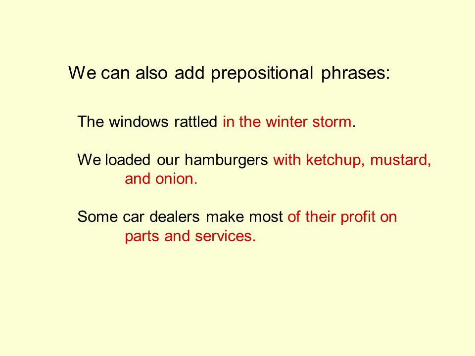 We can also add prepositional phrases: