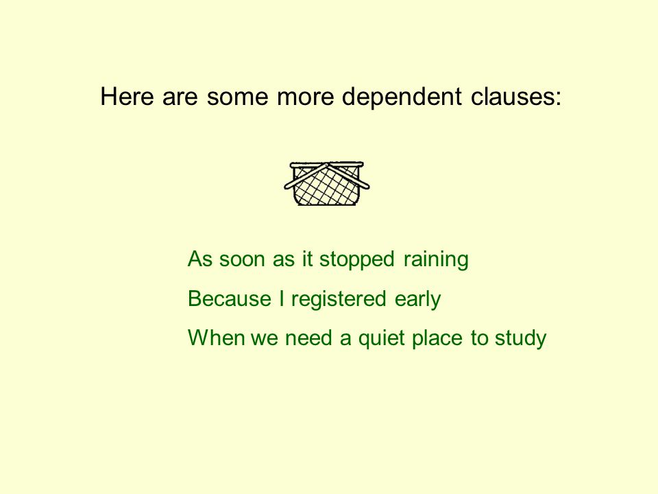 Here are some more dependent clauses: