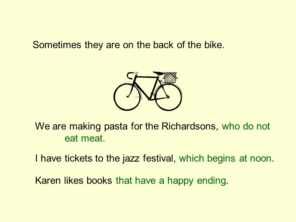 Sometimes they are on the back of the bike.