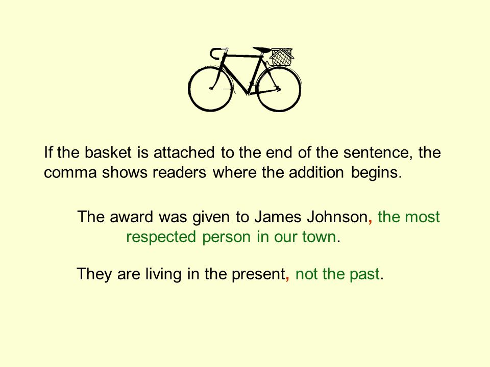 If the basket is attached to the end of the sentence, the comma shows readers where the addition begins.