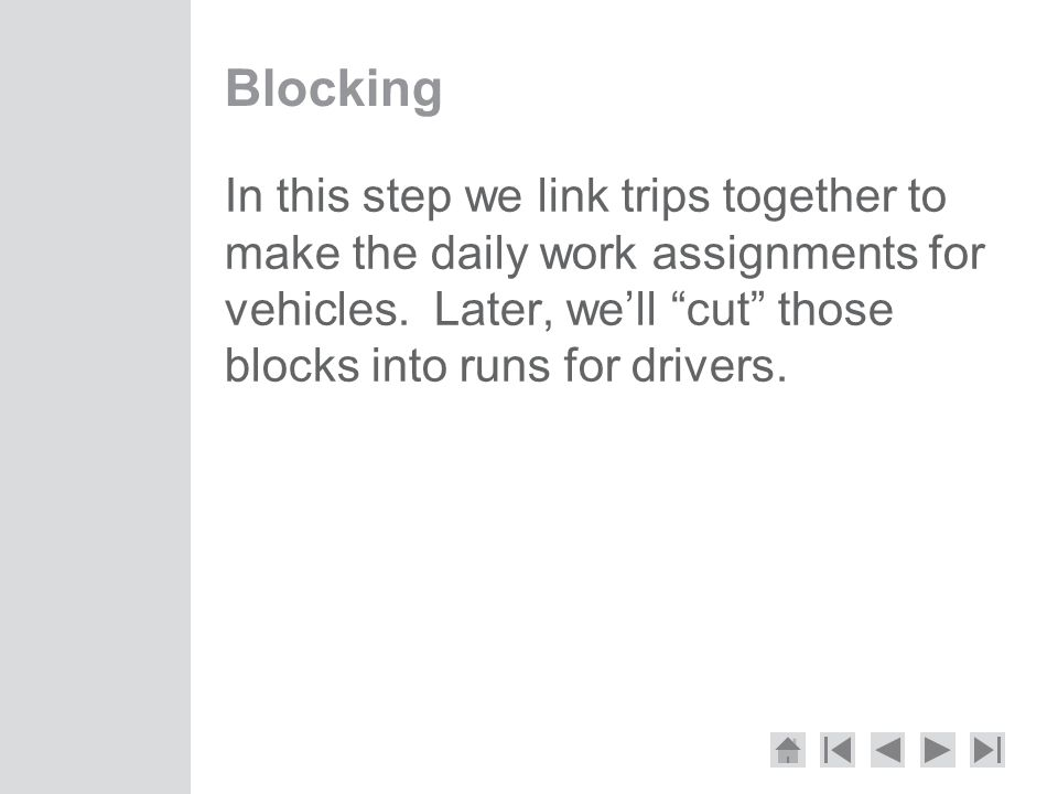 Blocking In this step we link trips together to make the daily work assignments for vehicles.
