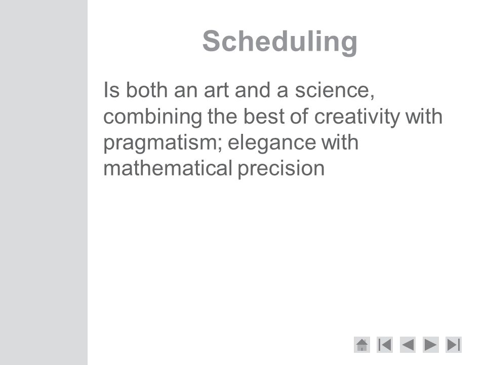 Scheduling Is both an art and a science, combining the best of creativity with pragmatism; elegance with mathematical precision.