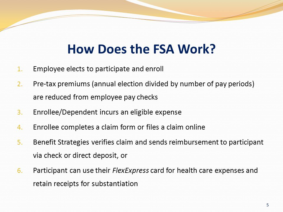 How Does the FSA Work Employee elects to participate and enroll