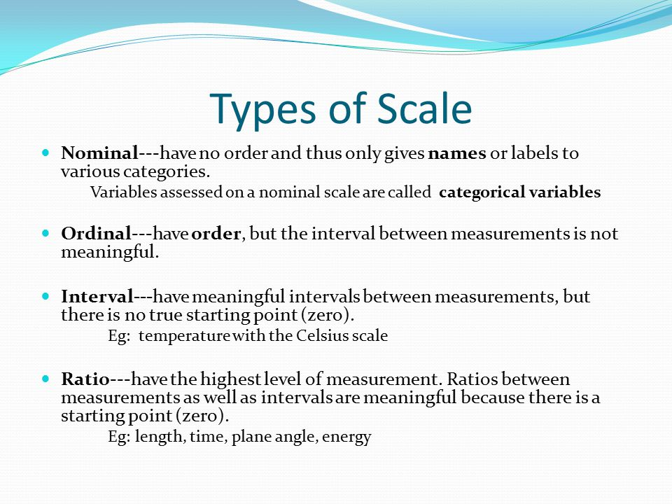 Types of Scale Nominal---have no order and thus only gives names or labels to various categories.