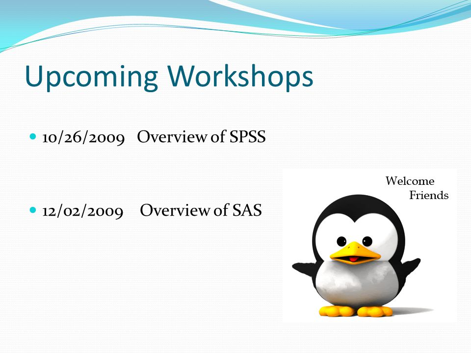 Upcoming Workshops 10/26/2009 Overview of SPSS