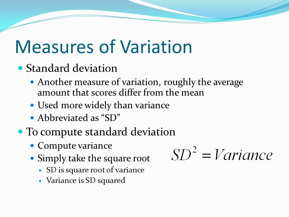 Measures of Variation Standard deviation To compute standard deviation