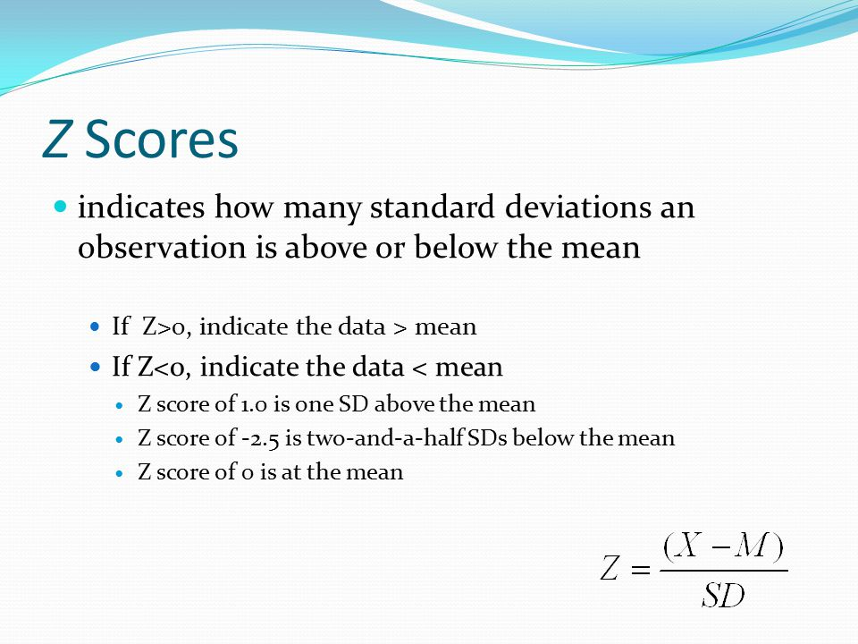 Z Scores indicates how many standard deviations an observation is above or below the mean. If Z>0, indicate the data > mean.