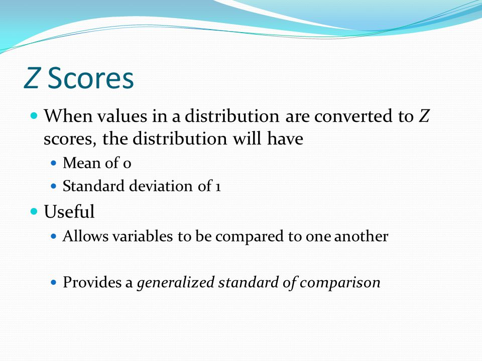 Z Scores When values in a distribution are converted to Z scores, the distribution will have. Mean of 0.