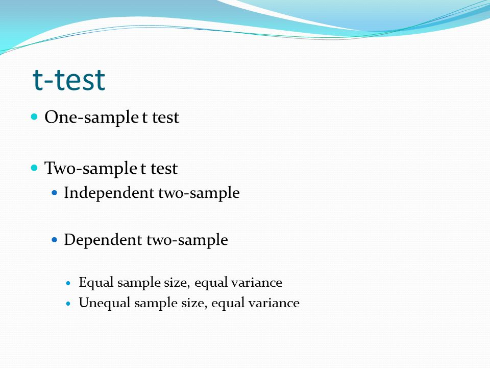 t-test One-sample t test Two-sample t test Independent two-sample