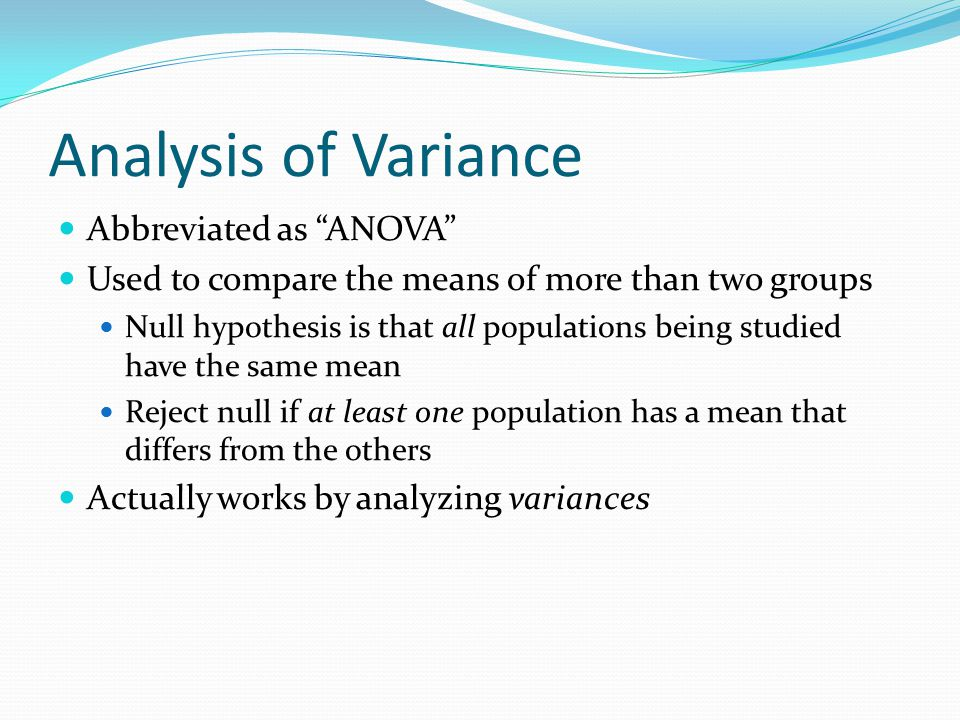 Analysis of Variance Abbreviated as ANOVA