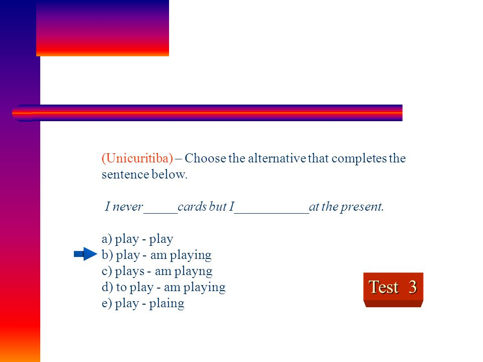 (Unicuritiba) – Choose the alternative that completes the sentence below.