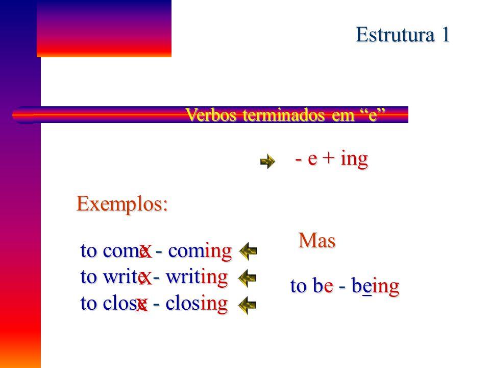 Estrutura 1 - e + ing Exemplos: Mas to come - coming