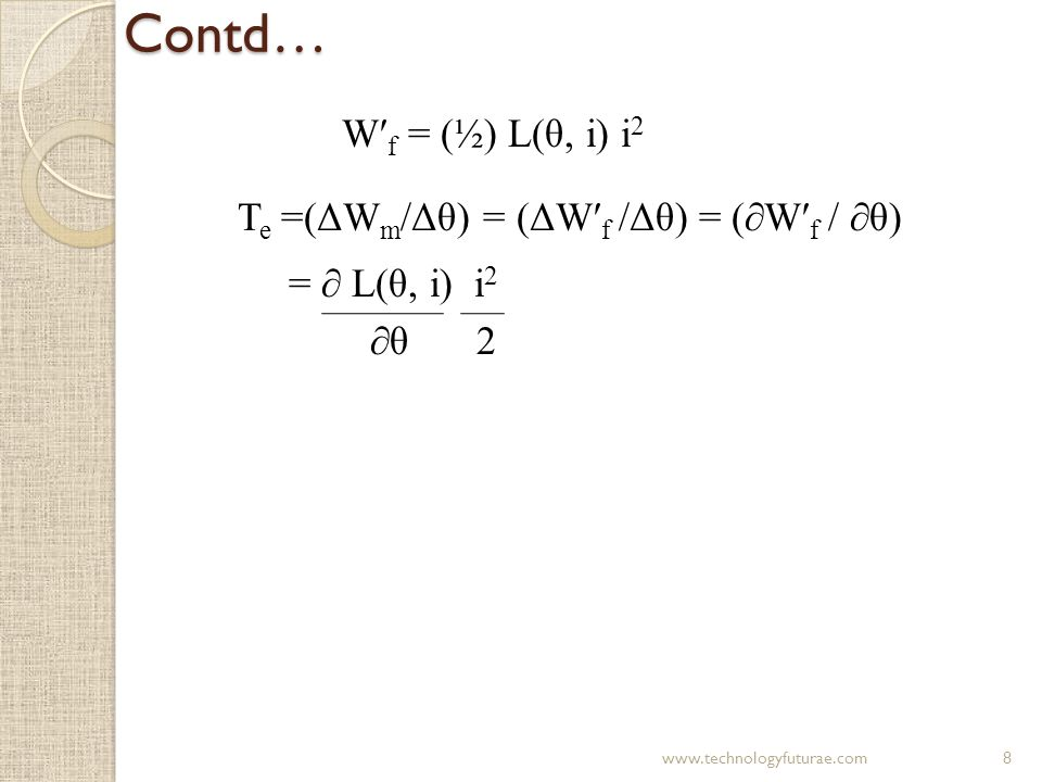 Contd… W′f = (½) L(θ, i) i2 Te =(ΔWm/Δθ) = (ΔW′f /Δθ) = (∂W′f / ∂θ)