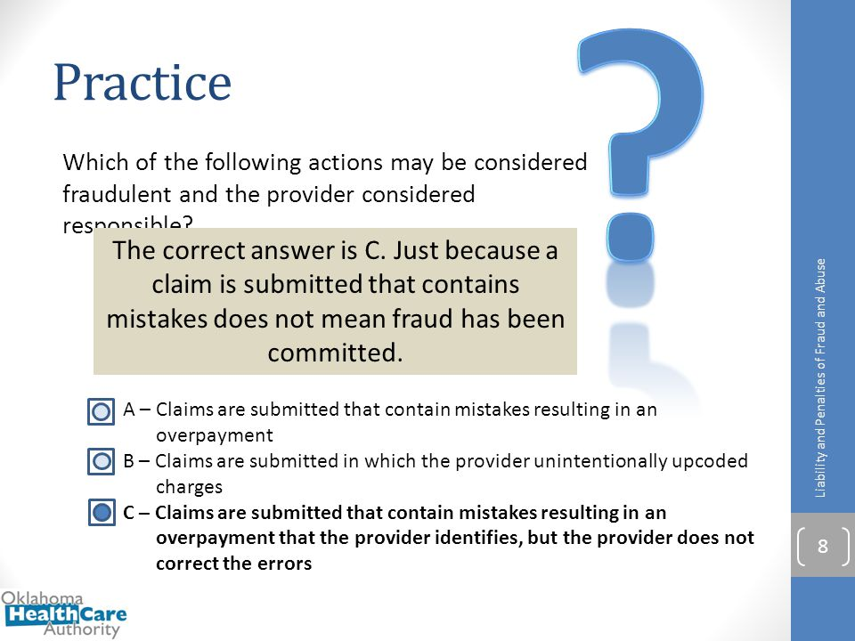 Practice. Which of the following actions may be considered fraudulent and the provider considered responsible