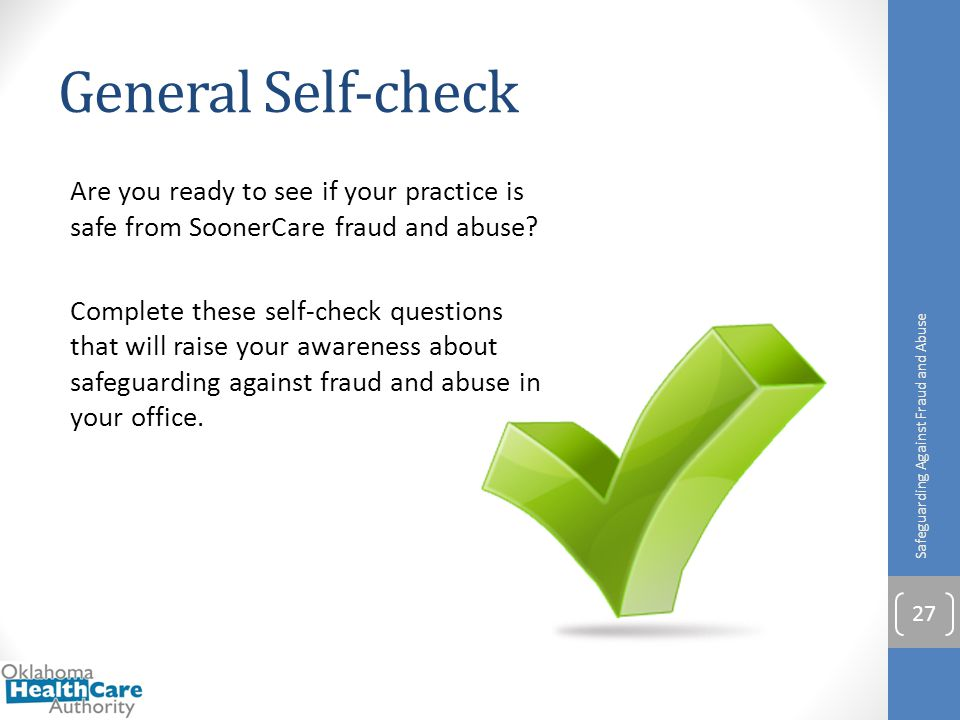 General Self-check Are you ready to see if your practice is safe from SoonerCare fraud and abuse