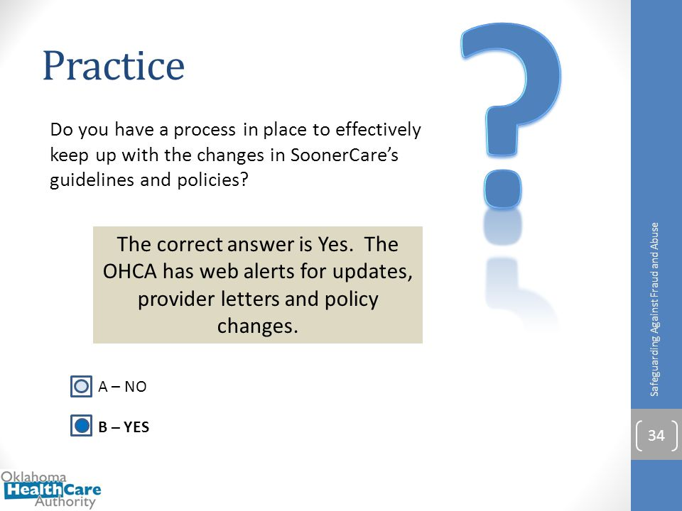 Practice. Do you have a process in place to effectively keep up with the changes in SoonerCare's guidelines and policies