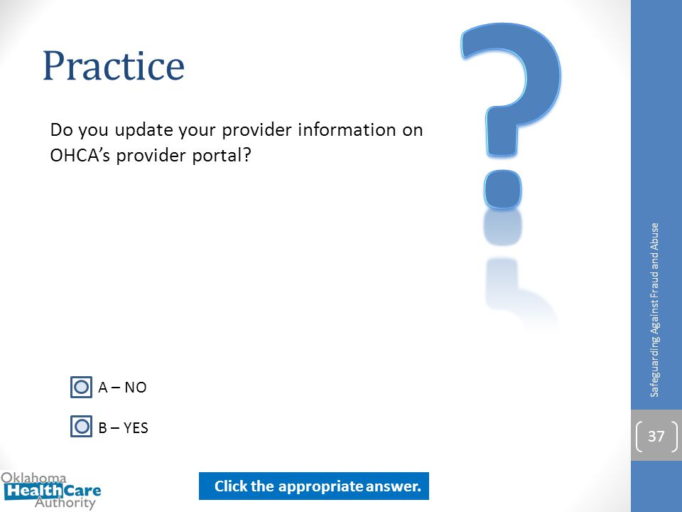 Practice. Do you update your provider information on OHCA's provider portal Safeguarding Against Fraud and Abuse.