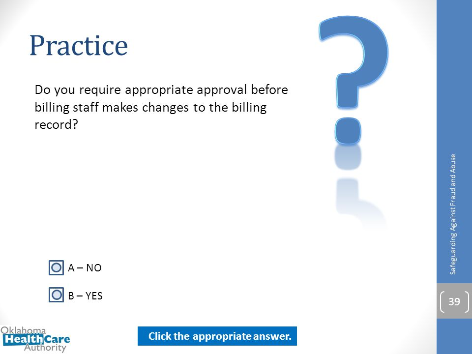 Practice. Do you require appropriate approval before billing staff makes changes to the billing record