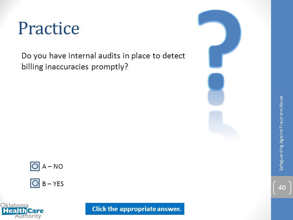 Practice. Do you have internal audits in place to detect billing inaccuracies promptly Safeguarding Against Fraud and Abuse.
