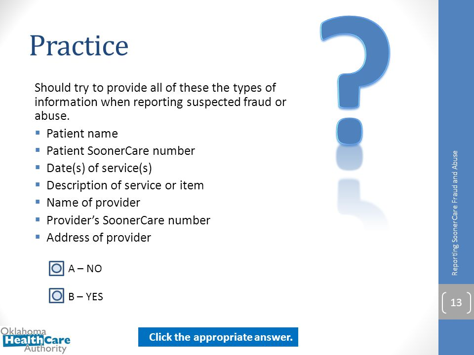 Practice. Should try to provide all of these the types of information when reporting suspected fraud or abuse.