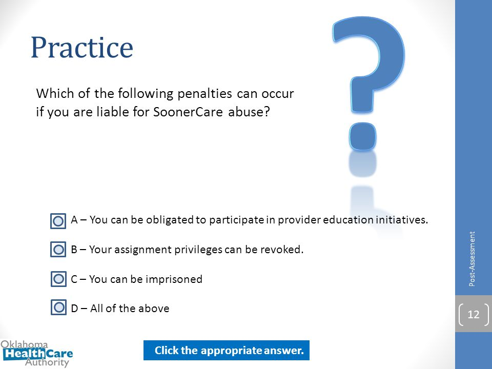 Practice. Which of the following penalties can occur if you are liable for SoonerCare abuse Post-Assessment.