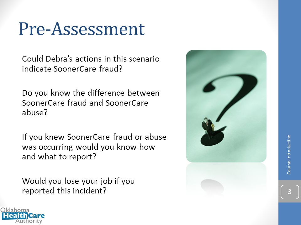 Pre-Assessment Could Debra's actions in this scenario indicate SoonerCare fraud