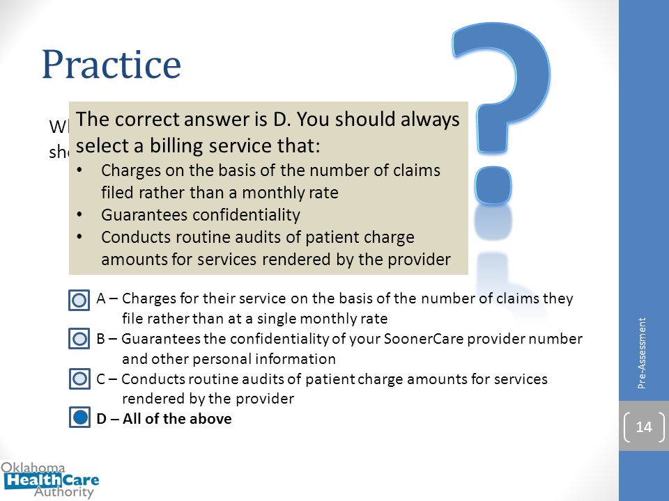 Practice. The correct answer is D. You should always select a billing service that: