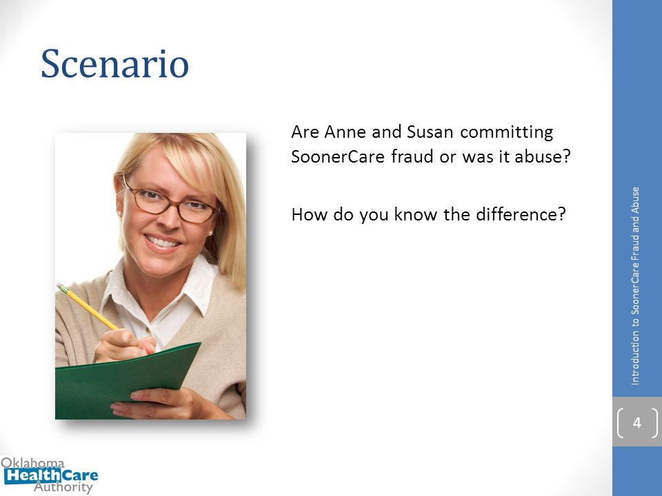 Scenario Are Anne and Susan committing SoonerCare fraud or was it abuse How do you know the difference