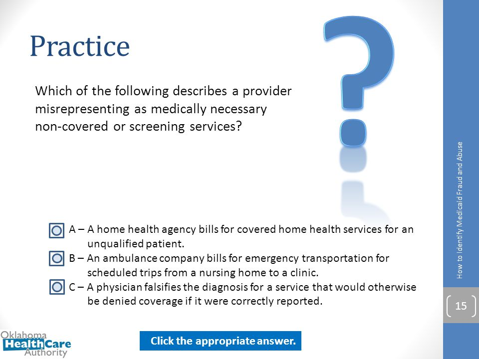 Practice. Which of the following describes a provider misrepresenting as medically necessary non-covered or screening services