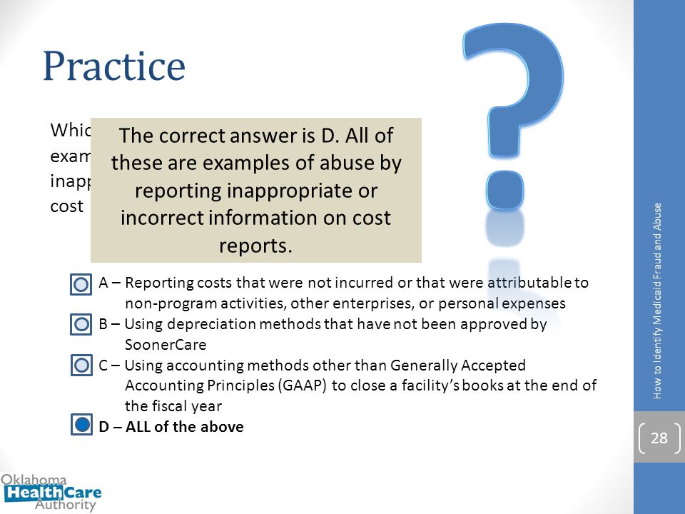 Practice. Which of the following scenarios are examples of abuse by reporting inappropriate or incorrect information on cost reports