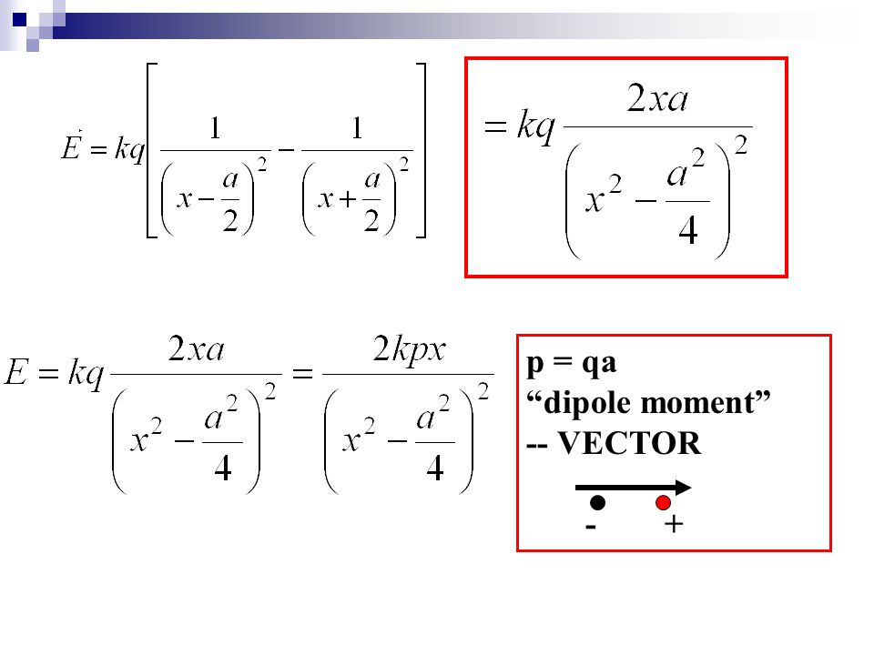 p = qa dipole moment -- VECTOR - +