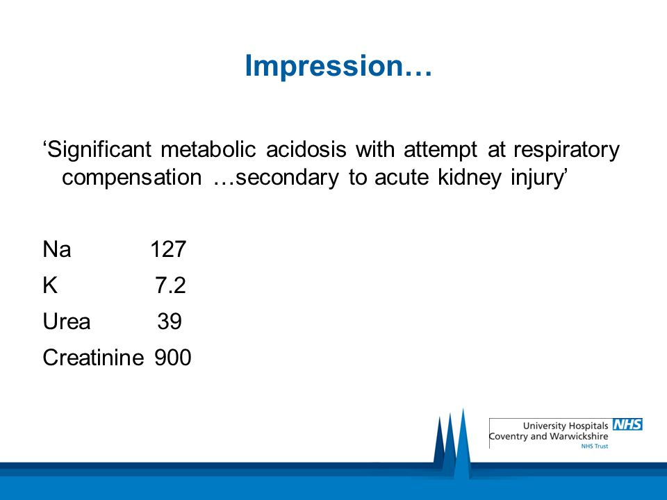 Impression… 'Significant metabolic acidosis with attempt at respiratory compensation …secondary to acute kidney injury'