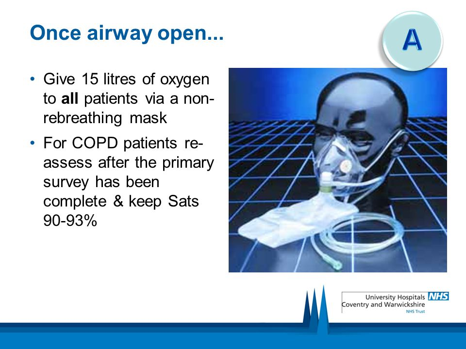 Once airway open... A. Give 15 litres of oxygen to all patients via a non-rebreathing mask.