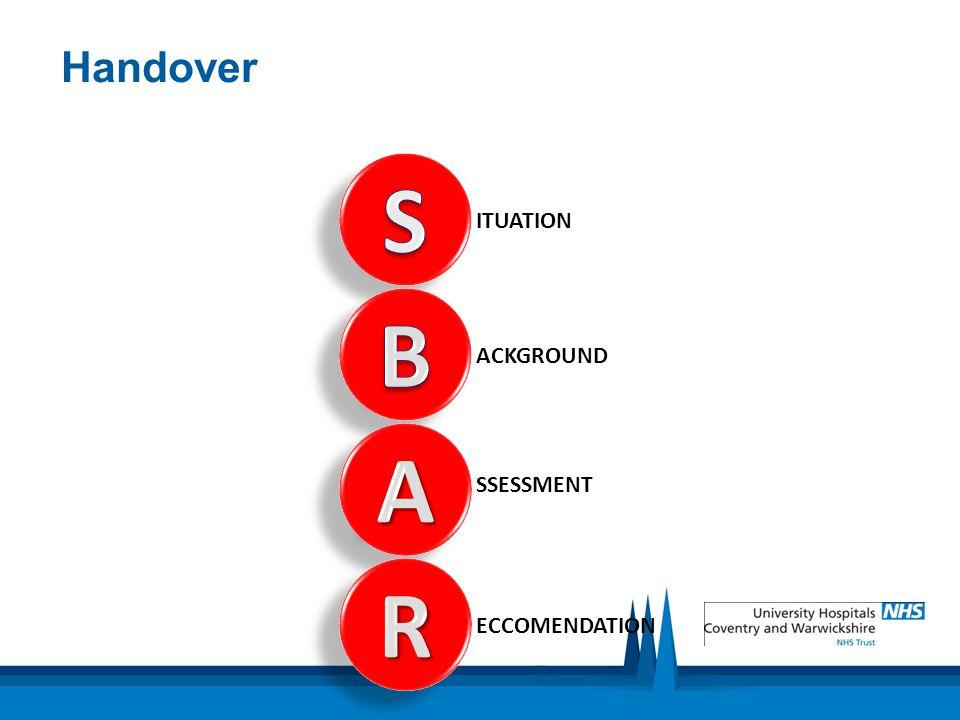 Handover S ITUATION B ACKGROUND A SSESSMENT R ECCOMENDATION