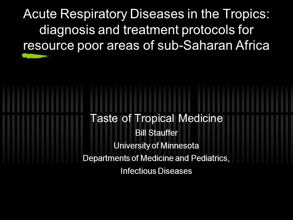 Acute Respiratory Diseases in the Tropics: diagnosis and treatment protocols for resource poor areas of sub-Saharan Africa