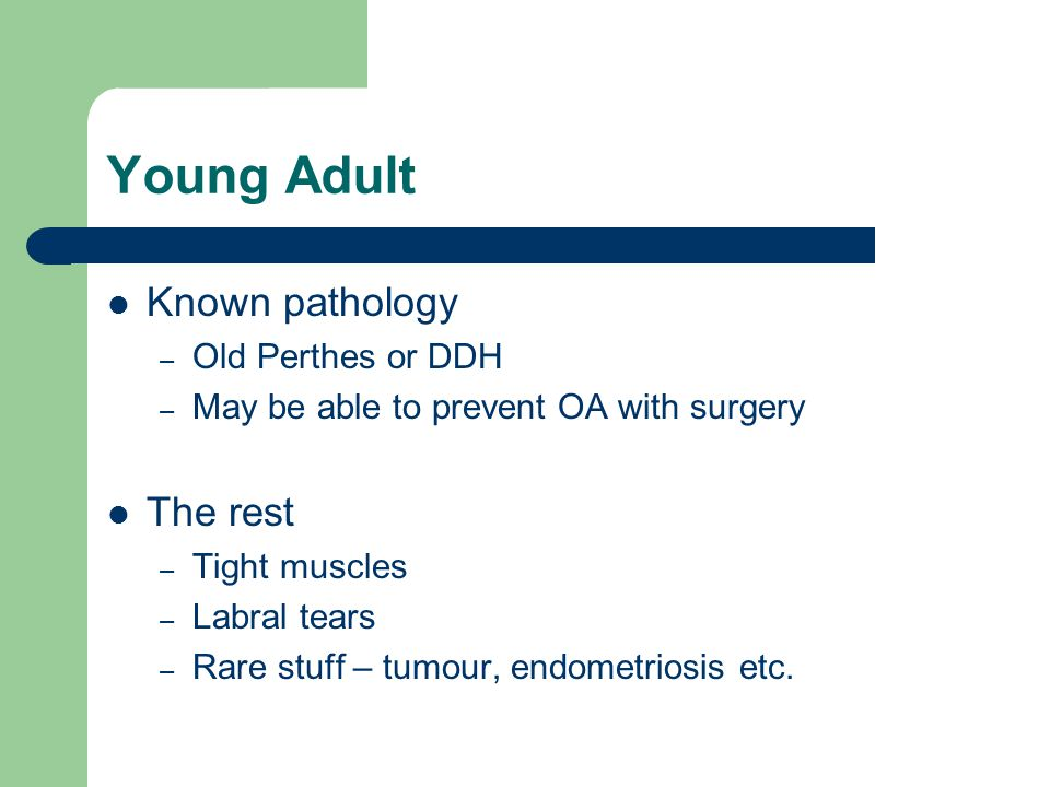 Young Adult Known pathology The rest Old Perthes or DDH