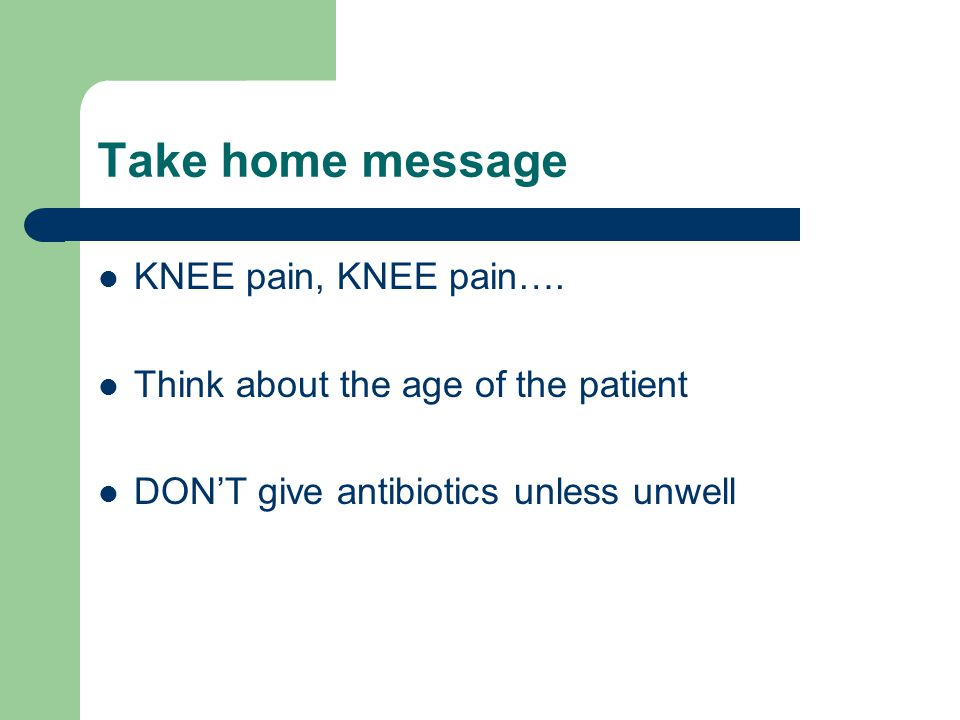 Take home message KNEE pain, KNEE pain….
