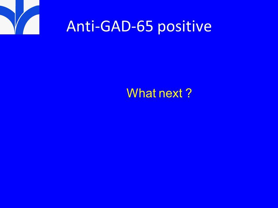 Anti-GAD-65 positive What next