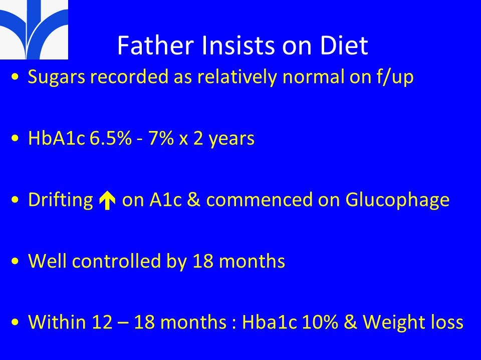 Father Insists on Diet Sugars recorded as relatively normal on f/up