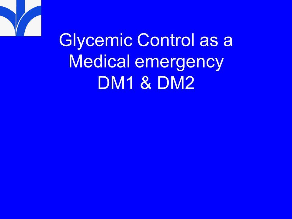 Glycemic Control as a Medical emergency DM1 & DM2