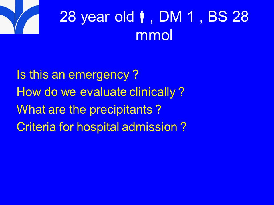 28 year old, DM 1 , BS 28 mmol Is this an emergency