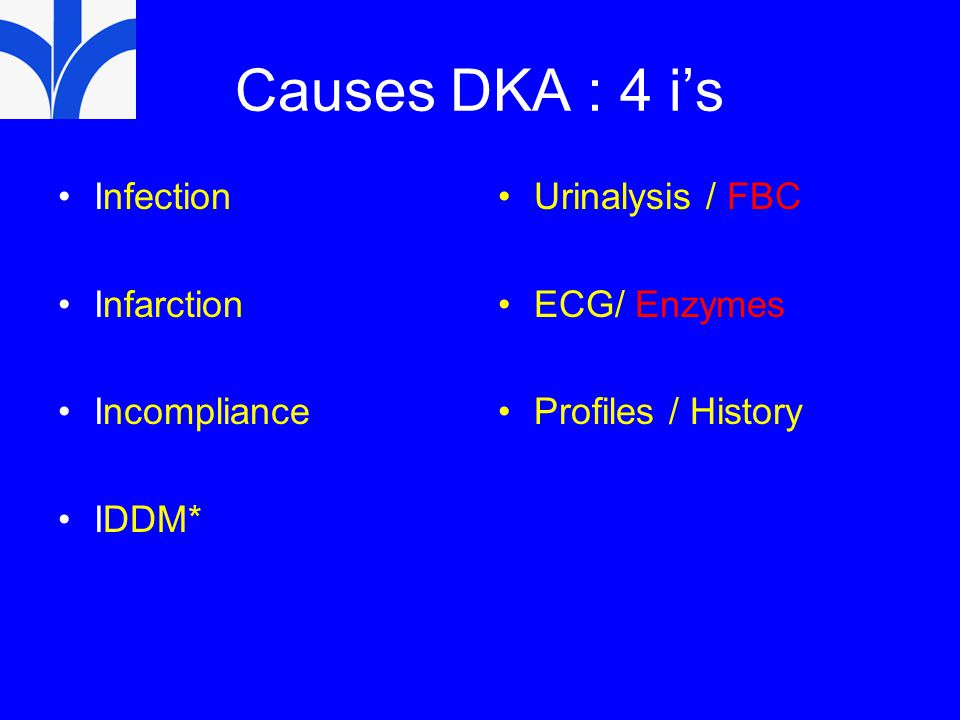 Causes DKA : 4 i's Infection Infarction Incompliance IDDM*