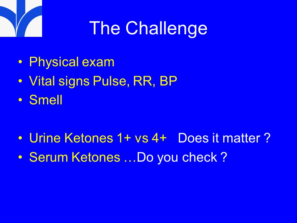 The Challenge Physical exam Vital signs Pulse, RR, BP Smell